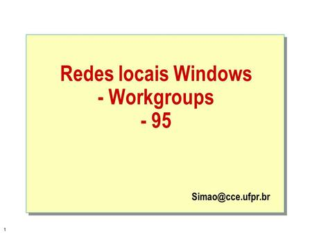 1 Redes locais Windows - Workgroups - 95