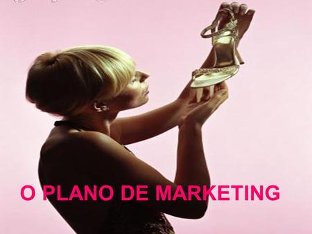 O PLANO DE MARKETING.