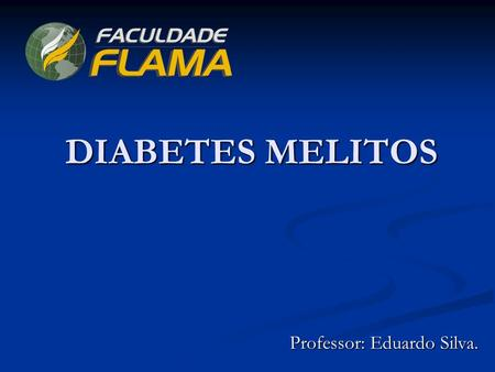 DIABETES MELITOS DIABETES MELITOS Professor: Eduardo Silva.