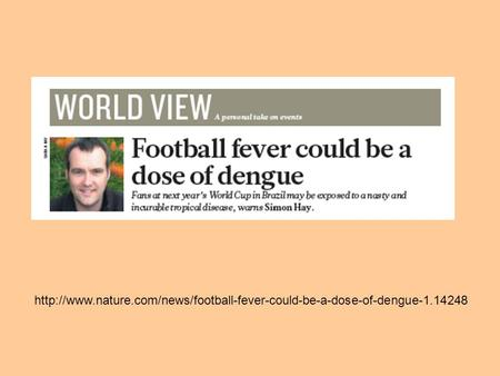 Http://www.nature.com/news/football-fever-could-be-a-dose-of-dengue-1.14248.
