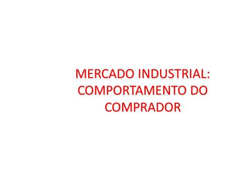 MERCADO INDUSTRIAL: COMPORTAMENTO DO COMPRADOR