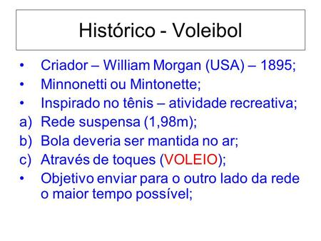 Histórico - Voleibol Criador – William Morgan (USA) – 1895;