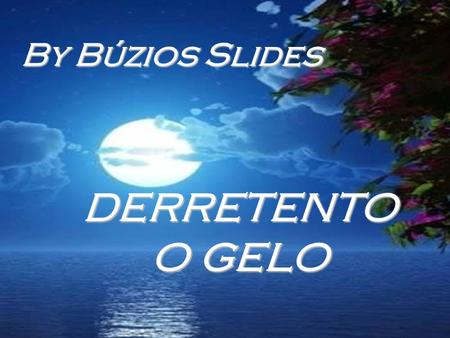 By Búzios Slides DERRETENTO O GELO.