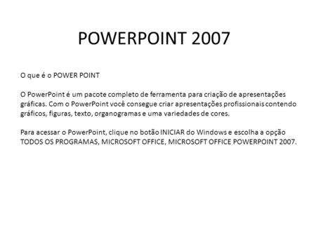 POWERPOINT 2007 O que é o POWER POINT