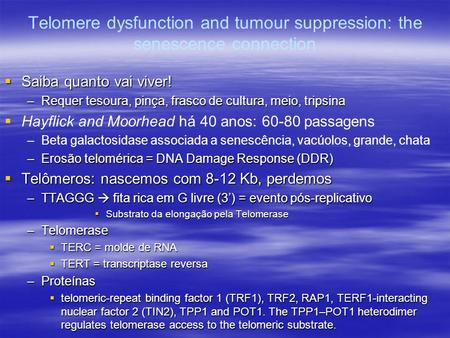 Telomere dysfunction and tumour suppression: the senescence connection  Saiba quanto vai viver! –Requer tesoura, pinça, frasco de cultura, meio, tripsina.