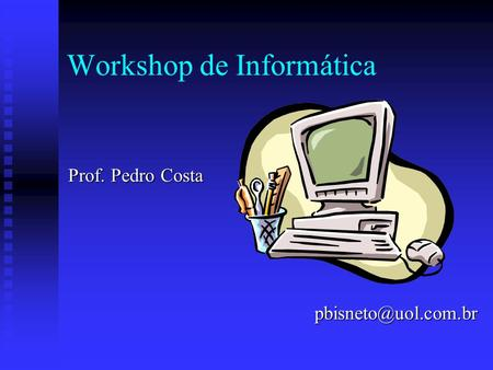Workshop de Informática Prof. Pedro Costa