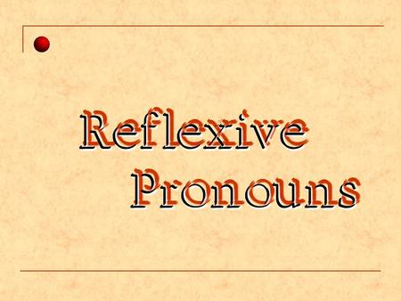 Reflexive Pronouns Reflexive Pronouns Reflexive Pronouns.