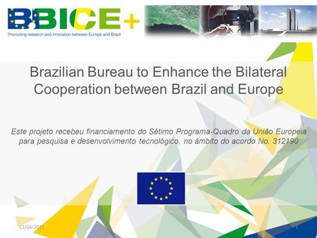 12/04/20151 Brazilian Bureau to Enhance the Bilateral Cooperation between Brazil and Europe Este projeto recebeu financiamento do Sétimo Programa-Quadro.