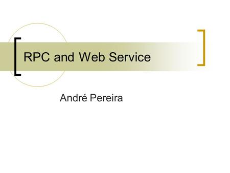 RPC and Web Service André Pereira. RPC – Remote Procedure Call Remote Procedure Call, protocolo para chamada remota de procedimentos em qualquer lugar.
