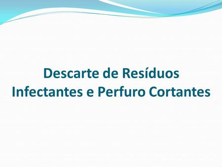 Descarte de Resíduos Infectantes e Perfuro Cortantes.