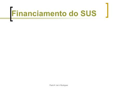 Financiamento do SUS Paulo H. de A. Rodrigues.