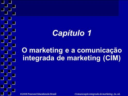Capítulo 1 O marketing e a comunicação integrada de marketing (CIM)