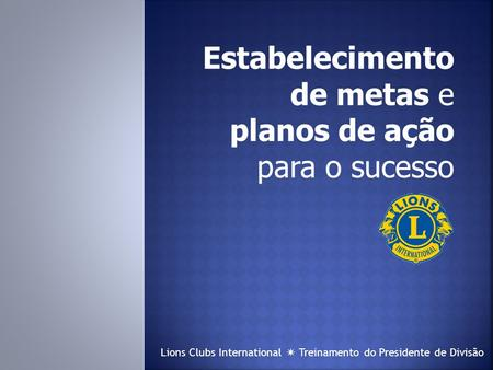 Lions Clubs International  Treinamento do Presidente de Divisão.