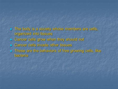 The body is a society whose members are cells, organized into tissues The body is a society whose members are cells, organized into tissues Cancer cells.