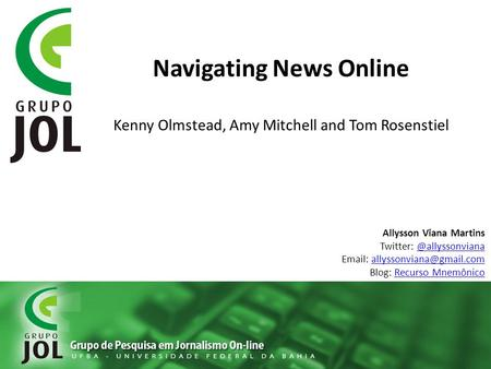 Navigating News Online Kenny Olmstead, Amy Mitchell and Tom Rosenstiel Allysson Viana Martins Twitter: