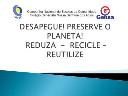 DESAPEGUE! PRESERVE O PLANETA! REDUZA - RECICLE - REUTILIZE