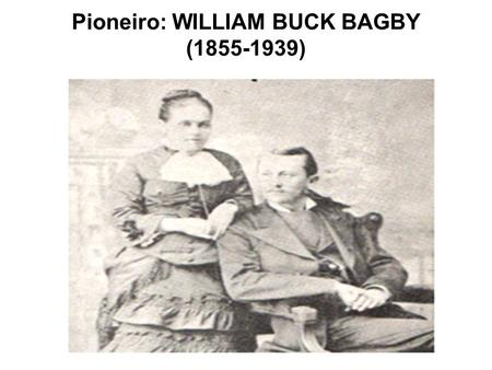 Pioneiro: WILLIAM BUCK BAGBY ( )
