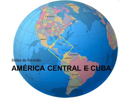 Slides de Revisão: América Central e Cuba.