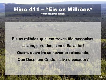 "Hino 411 – ""Eis os Milhões"" Henry Maxwell Wright"