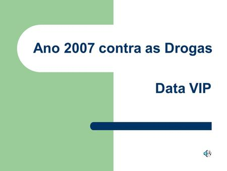 Ano 2007 contra as Drogas Data VIP.