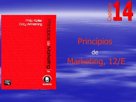 Princípios de Marketing, 12/E Capítulo. Comunicação do valor para o cliente: estratégia de comunicação integrada de marketing 14 Princípios de marketing.