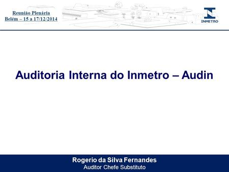 Auditoria Interna do Inmetro – Audin Rogerio da Silva Fernandes