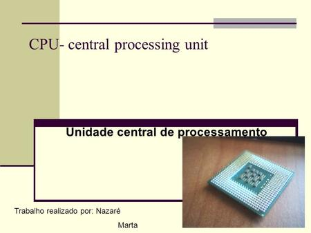 CPU- central processing unit