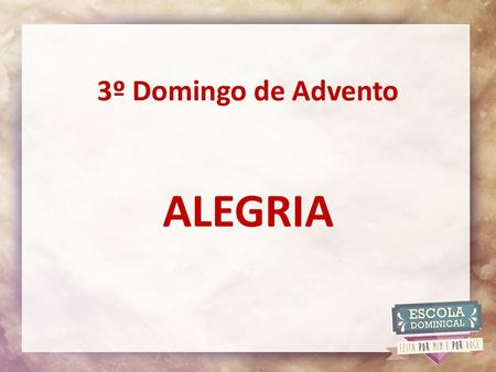 3º Domingo de Advento ALEGRIA