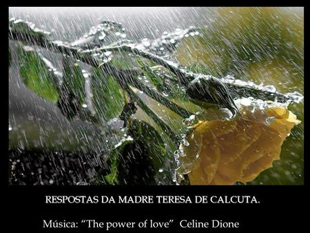 "Música: ""The power of love"" Celine Dione RESPOSTAS DA MADRE TERESA DE CALCUTA. RESPOSTAS DA MADRE TERESA DE CALCUTA."