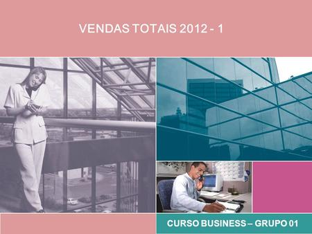 CURSO BUSINESS – GRUPO 01 VENDAS TOTAIS 2012 - 1.