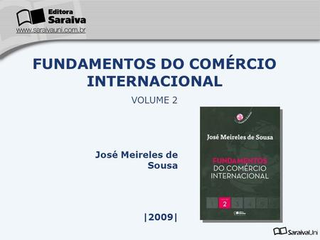José Meireles de Sousa |2009| FUNDAMENTOS DO COMÉRCIO INTERNACIONAL VOLUME 2.