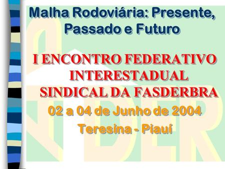 I ENCONTRO FEDERATIVO INTERESTADUAL SINDICAL DA FASDERBRA