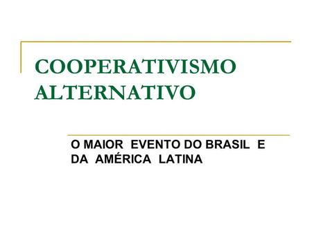 COOPERATIVISMO ALTERNATIVO O MAIOR EVENTO DO BRASIL E DA AMÉRICA LATINA.