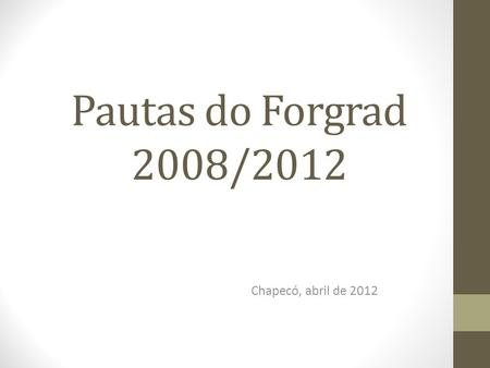 Pautas do Forgrad 2008/2012 Chapecó, abril de 2012.