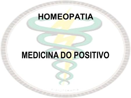 HOMEOPATIA MEDICINA DO POSITIVO.