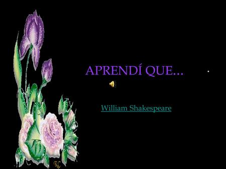 APRENDÍ QUE... APRENDÍ QUE... William Shakespeare.