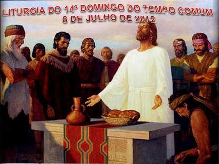 LITURGIA DO 14º DOMINGO DO TEMPO COMUM