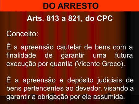 DO ARRESTO Arts. 813 a 821, do CPC Conceito: