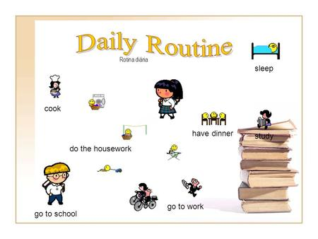 Rotina diária cook go to school go to work have dinner study do the housework sleep.