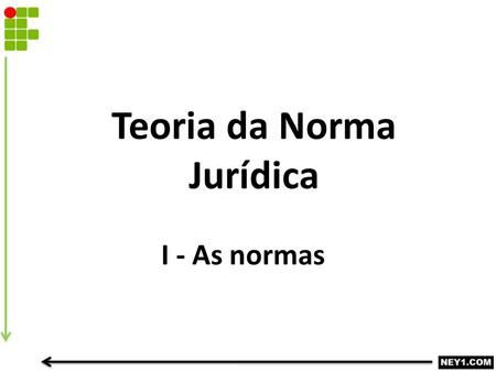 Teoria da Norma Jurídica I - As normas. O Direito Law, says the judge as he looks down his nose, Speaking clearly and most severely Law is as I've told.