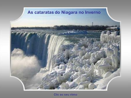 Clic ao seu ritmo As cataratas do Niagara no Inverno.