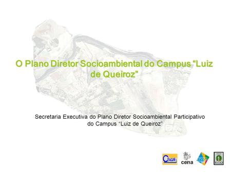 "O Plano Diretor Socioambiental do Campus ""Luiz de Queiroz"" Secretaria Executiva do Plano Diretor Socioambiental Participativo do Campus ""Luiz de Queiroz"""