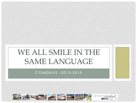 COMENIUS -2013-2015 WE ALL SMILE IN THE SAME LANGUAGE.