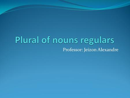 Plural of nouns regulars