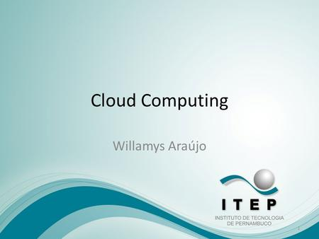 Cloud Computing Willamys Araújo.