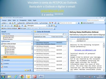 Vinculem a conta do PET/POL ao Outlook. Basta abrir o Outlook e digitar o   E a senha: ******