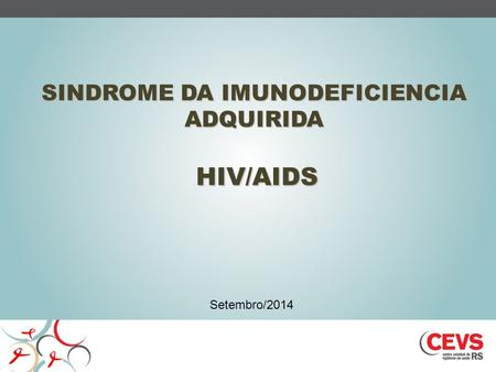 SINDROME DA IMUNODEFICIENCIA ADQUIRIDA HIV/AIDS Setembro/2014.