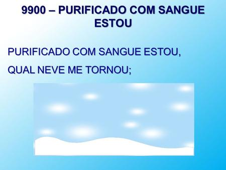 9900 – PURIFICADO COM SANGUE ESTOU