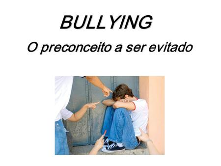 BULLYING O preconceito a ser evitado.