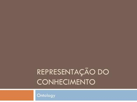 REPRESENTAÇÃO DO CONHECIMENTO Ontology. Microworlds  Top Down X Bottom Up  Single domain Cities Populated places Capitals Administrative area Political.
